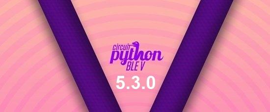 CircuitPython 5.3.0 Stable
