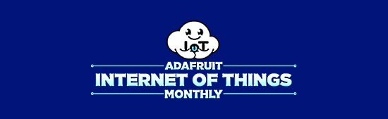 Adafruit Internet of Things Monthly Newsletter
