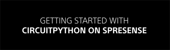 Getting Started with CircuiPython for Spresense