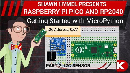 Raspberry Pi Pico and RP2040 - MicroPython Part 2: I2C Sensor and Module